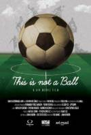 Това не е топка / This Is Not a Ball